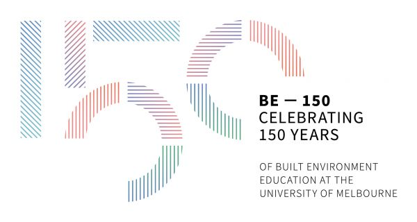 BE-150: Celebrating 150 years of Built Environment Education at the University of Melbourne.